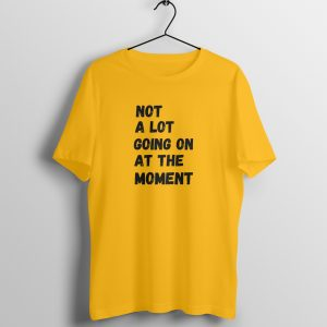 not-a-lot-going-on-at-the-moment-t-shirt